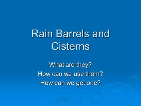Rain Barrels and Cisterns What are they? How can we use them? How can we get one?
