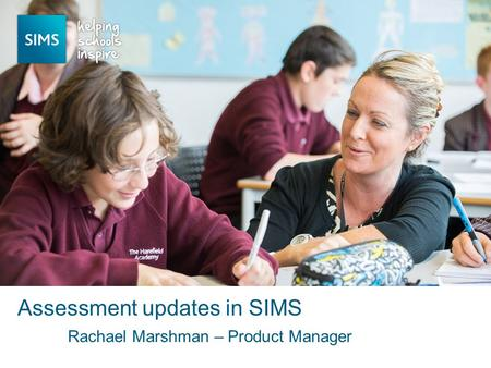 Rachael Marshman – Product Manager Assessment updates in SIMS.