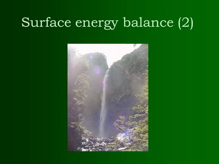 Surface energy balance (2). Review of last lecture –What is energy? 3 methods of energy transfer –The names of the 6 wavelength categories in the electromagnetic.
