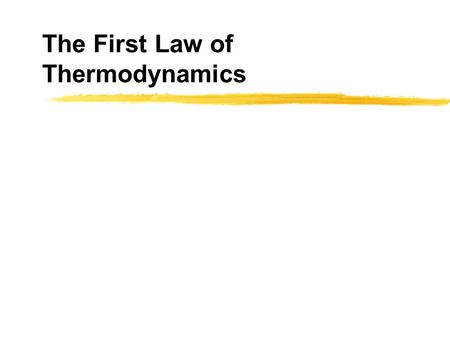 "The First Law of Thermodynamics. Thermodynamics zVery general: describes ""working substances"" in terms of pressure, volume, temperature,... zA thermodynamic."