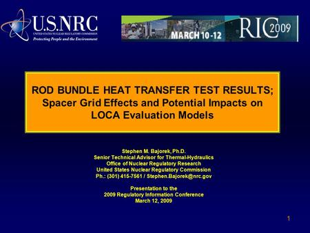 1 ROD BUNDLE HEAT TRANSFER TEST RESULTS; Spacer Grid Effects and Potential Impacts on LOCA Evaluation Models Stephen M. Bajorek, Ph.D. Senior Technical.