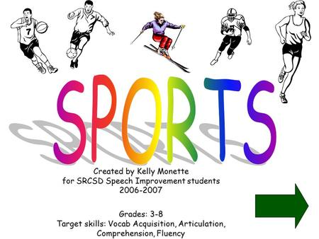 Created by Kelly Monette for SRCSD Speech Improvement students 2006-2007 Grades: 3-8 Target skills: Vocab Acquisition, Articulation, Comprehension, Fluency.