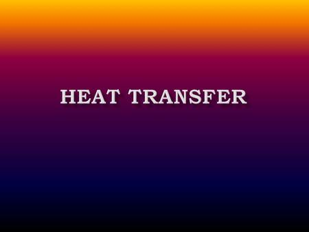  Heat can be transferred from one molecule to another. As one molecule is heated it begins to move and shake rapidly. As it does, it passes some of its.