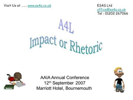 ES4S Ltd Tel : 01202 267066 Visit Us at …….  AAIA Annual Conference 12 th September 2007 Marriott Hotel,