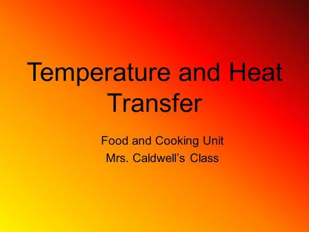 Temperature and Heat Transfer Food and Cooking Unit Mrs. Caldwell's Class.