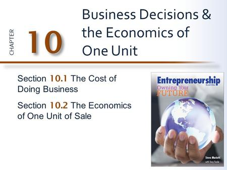 CHAPTER Section 10.1 The Cost of Doing Business Section 10.2 The Economics of One Unit of Sale Business Decisions & the Economics of One Unit.