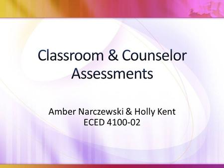 Amber Narczewski & Holly Kent ECED 4100-02. Purpose of the Assessment: Helps educators identify students who may need additional literacy instruction.