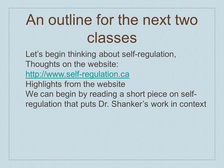An outline for the next two classes Let's begin thinking about self-regulation, Thoughts on the website:  Highlights from.