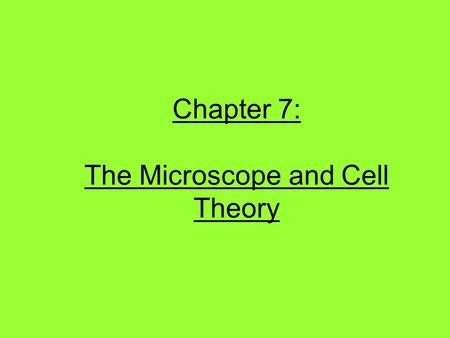 Chapter 7: The Microscope and Cell Theory