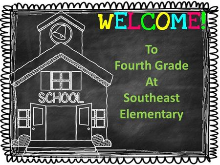 To Fourth Grade At Southeast Elementary. Classroom Teacher- Mrs. Kuzminski Site Principal-Lindy Risenhoover Building Principal-Lynette Talkington.