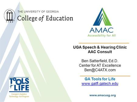 UGA Speech & Hearing Clinic AAC Consult Ben Satterfield, Ed.D. Center for AT Excellence GA Tools for Life