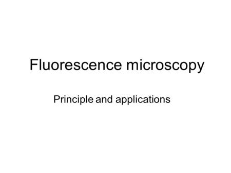 Fluorescence microscopy Principle and applications.