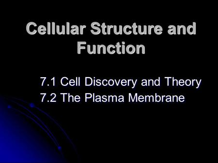 Cellular Structure and Function 7.1 Cell Discovery and Theory 7.2 The Plasma Membrane.