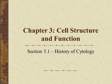 Chapter 3: Cell Structure and Function Section 3.1 – History of Cytology.