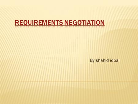 By shahid iqbal.  Requirements Negotiation is another name for conflict resolution.  process addresses problems with requirements where conflicts occur.