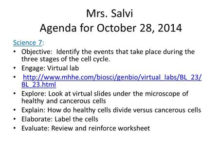 Mrs. Salvi Agenda for October 28, 2014 Science 7: Objective: Identify the events that take place during the three stages of the cell cycle. Engage: Virtual.