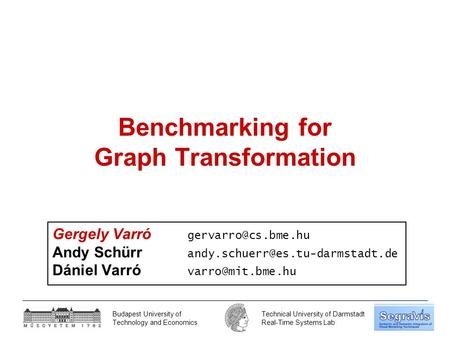 Budapest University of Technology and Economics Technical University of Darmstadt Real-Time Systems Lab Benchmarking for Graph Transformation Gergely Varró.