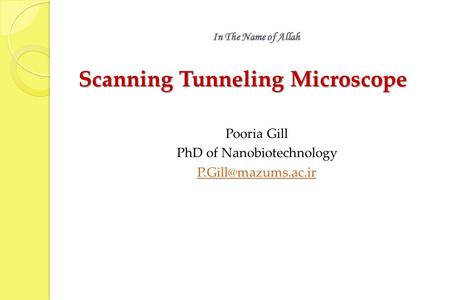 In The Name of Allah In The Name of Allah Scanning Tunneling Microscope Pooria Gill PhD of Nanobiotechnology