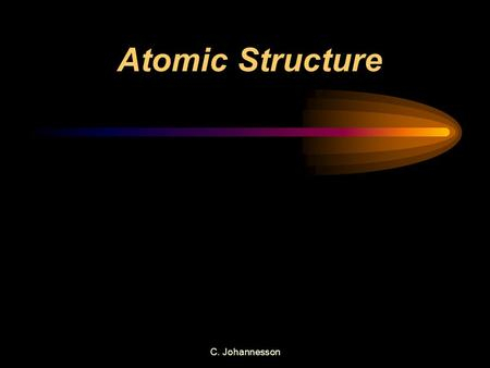 C. Johannesson Atomic Structure. Structure of the Atom  Protons- Positively charged particles in the nucleus  Neutrons-neutrally charged particles in.