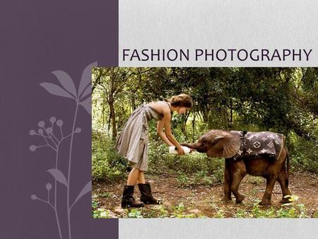 FASHION PHOTOGRAPHY. What is fashion photography ? A type of staged photography, that is used to tell a story, or advertise a product, focusing on a model.