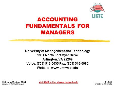 Visit UMT online at www.umtweb.edu© South-Western 2004 Survey of Accounting, 2/e 1 of 51 Chapter 6, ACCT125 ACCOUNTING FUNDAMENTALS FOR MANAGERS University.