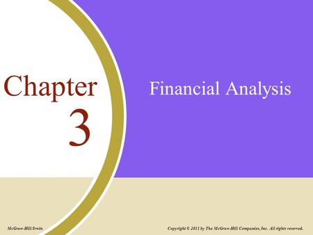 Financial Analysis 3 Chapter Copyright © 2011 by The McGraw-Hill Companies, Inc. All rights reserved. McGraw-Hill/Irwin.