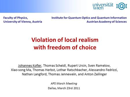 Violation of local realism with freedom of choice Faculty of Physics, University of Vienna, Austria Institute for Quantum Optics and Quantum Information.