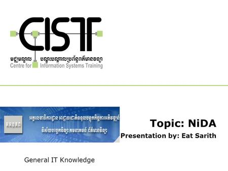 General IT Knowledge Topic: NiDA Presentation by: Eat Sarith.