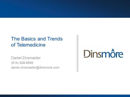 The Basics and Trends of Telemedicine Daniel Zinsmaster (614) 628-6949