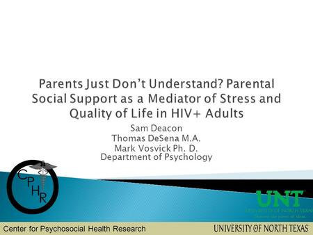 Sam Deacon Thomas DeSena M.A. Mark Vosvick Ph. D. Department of Psychology Center for Psychosocial Health Research.