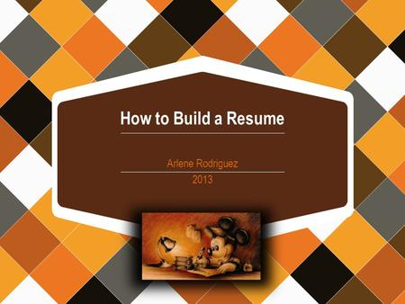 How to Build a Resume Arlene Rodriguez 2013. Points to Note about the Résumé 1. Your resume, along with your cover letter, is your introduction to a potential.