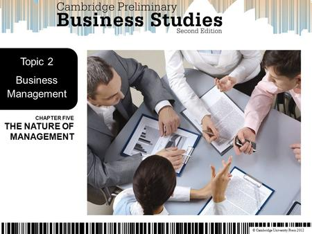 © Cambridge University Press 2012 CHAPTER FIVE THE NATURE OF MANAGEMENT Topic 2 Business Management.