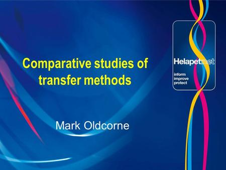 Comparative studies of transfer methods Mark Oldcorne.