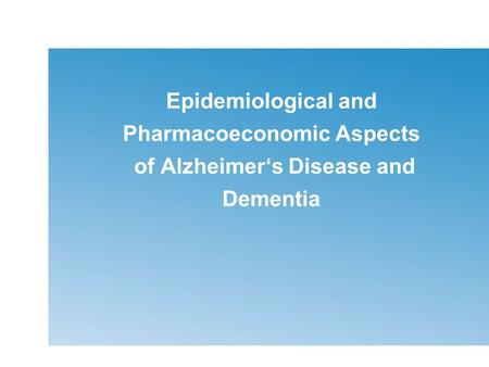 Epidemiological and Pharmacoeconomic Aspects of Alzheimer's Disease and Dementia.