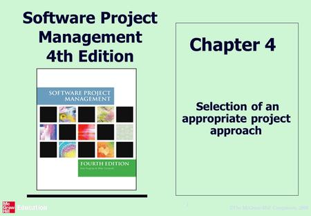 © The McGraw-Hill Companies, 2005 1 Software Project Management 4th Edition Selection of an appropriate project approach Chapter 4.