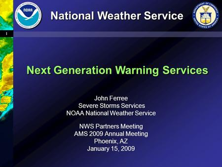 1 John Ferree Severe Storms Services NOAA National Weather Service NWS Partners Meeting AMS 2009 Annual Meeting Phoenix, AZ January 15, 2009 National Weather.