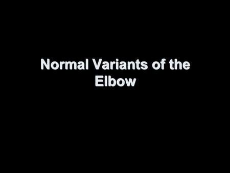 Normal Variants of the Elbow. Olecranon Foramen aka Supratrochlear Foramen.