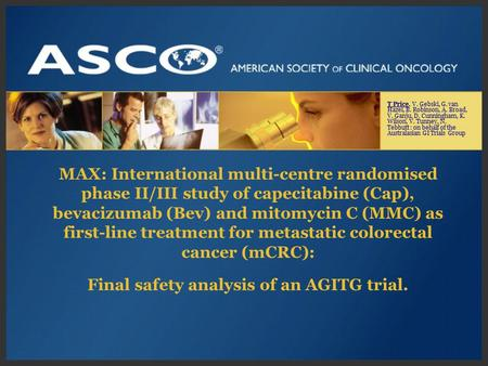 MAX: International multi-centre randomised phase II/III study of capecitabine (Cap), bevacizumab (Bev) and mitomycin C (MMC) as first-line treatment for.