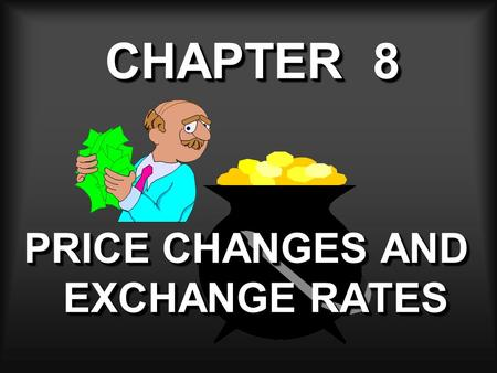 CHAPTER 8 PRICE CHANGES AND EXCHANGE RATES. GENERAL PRICE INFLATION An increase in the average price paid for goods and services bringing about a reduction.