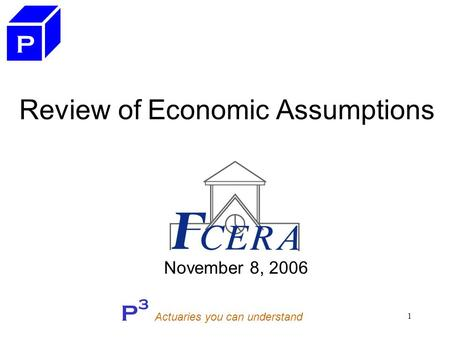 P 3 Actuaries you can understand 1 Review of Economic Assumptions November 8, 2006 P.