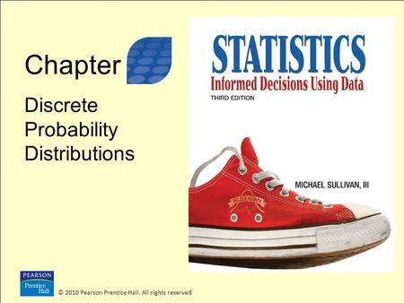 Chapter Discrete Probability Distributions © 2010 Pearson Prentice Hall. All rights reserved 3.