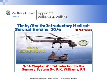 Copyright © 2010 Wolters Kluwer Health | Lippincott Williams & Wilkins Timby/Smith: Introductory Medical- Surgical Nursing, 10/e 01/21 Pg 595 S-54 Chapter.