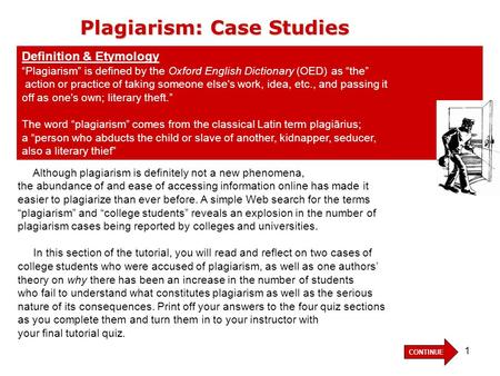 1 Plagiarism: Case Studies Although plagiarism is definitely not a new phenomena, the abundance of and ease of accessing information online has made it.