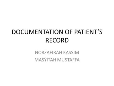 DOCUMENTATION OF PATIENT'S RECORD NORZAFIRAH KASSIM MASYITAH MUSTAFFA.