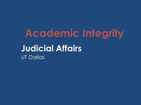 Academic Integrity Judicial Affairs UT Dallas. UTD Judicial Affairs Investigates allegations of scholastic dishonesty Located in Student Union Room 1.602.