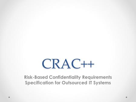 CRAC++ Risk-Based Confidentiality Requirements Specification for Outsourced IT Systems.