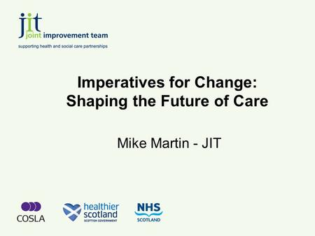 Imperatives for Change: Shaping the Future of Care Mike Martin - JIT.