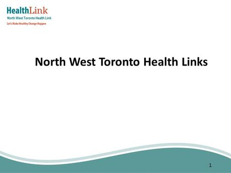 1 North West Toronto Health Links. 2 1.Primary care attachment 2.Coordinated care planning 3.7-Day post-discharge primary care follow-up 4.Reduce avoidable.