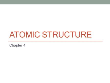 ATOMIC STRUCTURE Chapter 4. Section Overview 4.1: Defining the Atom 4.2: Structure of the Nuclear Atom 4.3: Distinguishing Among Atoms.