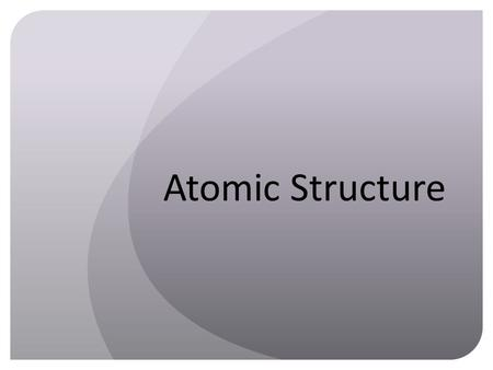 Atomic Structure. Atomic Structure: Location: Where it is on the atom Charge: Electric charge (positive, negative or neutral) Mass: how big or small it.